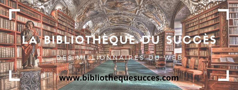 Bibliothèque du Succès Des Millionnaires du Web